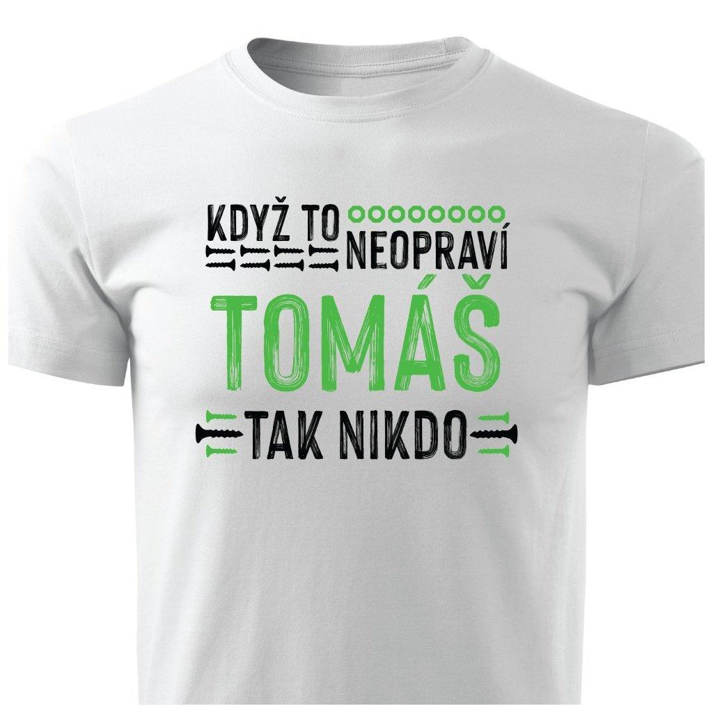 Pánské tričko Když to neopraví Tomáš, tak nikdo - bílé