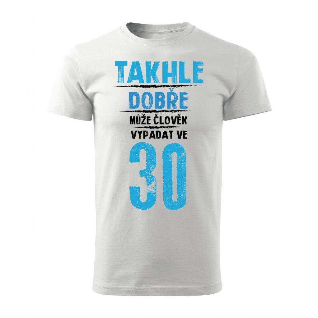 Pánské tričko Takhle dobře může člověk vypadat ve 30