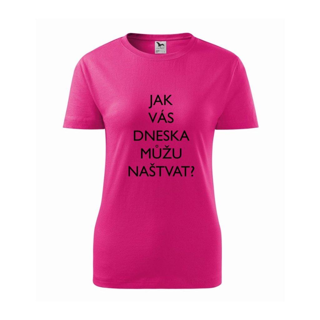 Dámské tričko Jak vás dneska můžu naštvat?