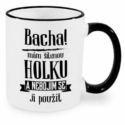 Hrnek - Bacha, mám šílenou holku