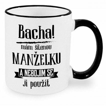Hrnek - Bacha, mám šílenou manželku