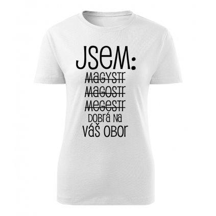Dámské tričko Jsem magistr - váš obor
