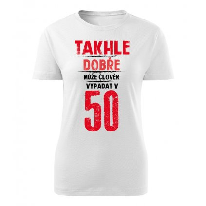Dámské tričko Takhle dobře může člověk vypadat v 50