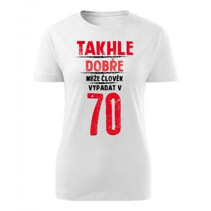 Dámské tričko Takhle dobře může člověk vypadat v 70