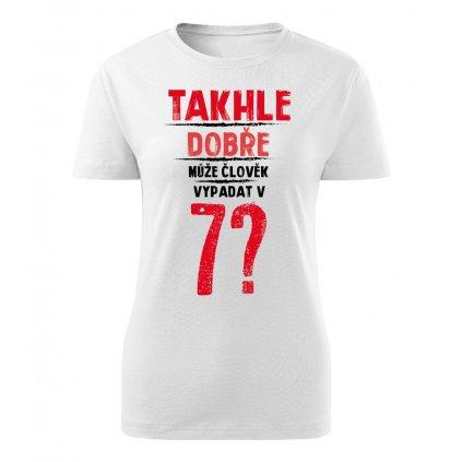 Dámské tričko Takhle dobře může člověk vypadat v 7? - věk na přání