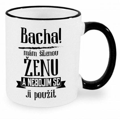 Hrnek - Bacha, mám šílenou ženu