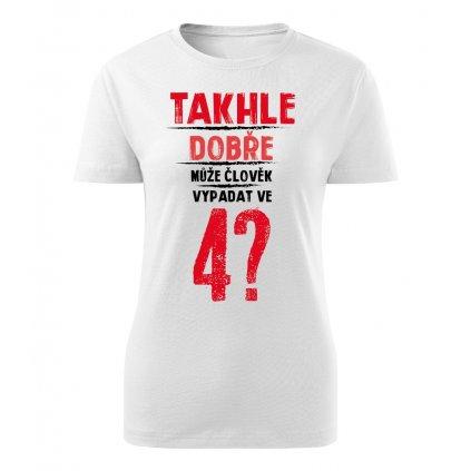 Dámské tričko Takhle dobře může člověk vypadat ve 4? - věk na přání