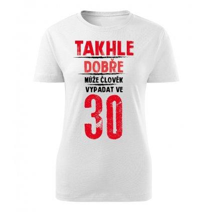 Dámské tričko Takhle dobře může člověk vypadat v 30