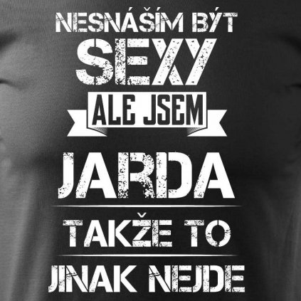 Pánské tričko Nesnáším být sexy ale jsem Jarda
