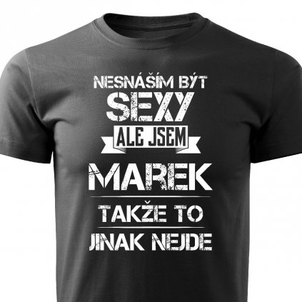 Pánské tričko Nesnáším být sexy ale jsem Marek