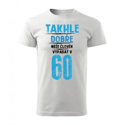 Pánské tričko Takhle dobře může člověk vypadat v 60