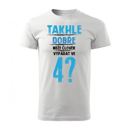 Pánské tričko Takhle dobře může člověk vypadat ve 4? - věk na přání