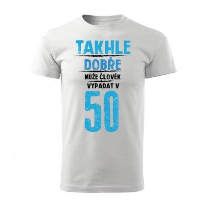 Pánské tričko Takhle dobře může člověk vypadat v 50
