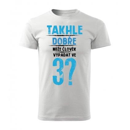 Pánské tričko Takhle dobře může člověk vypadat v 3? - věk na přání