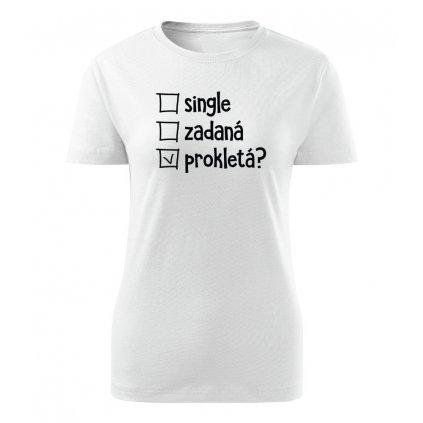 Dámské tričko Single, zadaná nebo prokletá? - bílé