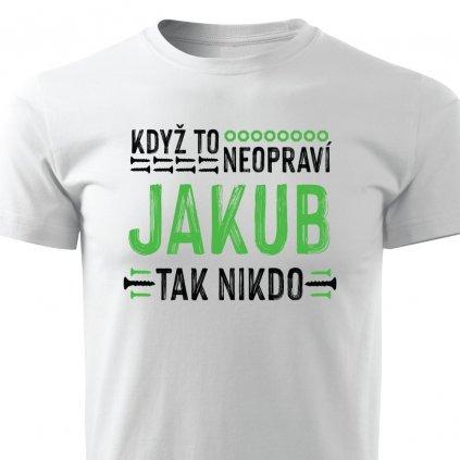 Pánské tričko Když to neopraví Jakub, tak nikdo - bílé