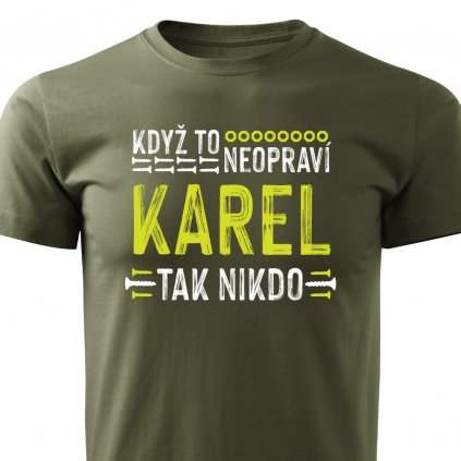 Pánské tričko Když to neopraví Karel, tak nikdo - vojenské zelené