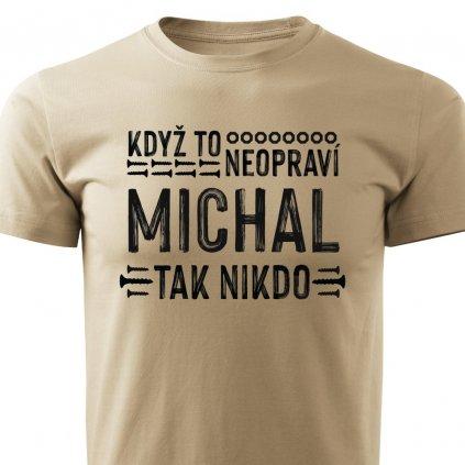 Pánské tričko Když to neopraví Michal, tak nikdo - pískové