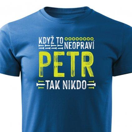 Pánské tričko Když to neopraví Petr, tak nikdo - modré
