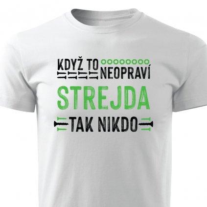 Pánské tričko Když to neopraví strejda, tak nikdo - bílé