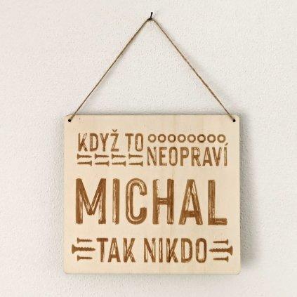 Dřevěná cedulka - Když to neopraví Michal, tak nikdo