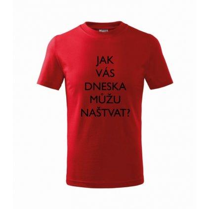 Dětské tričko Jak vás dneska můžu naštvat?