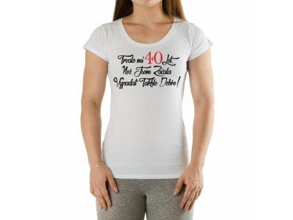 Tričko dámské Trvalo mi 40 let