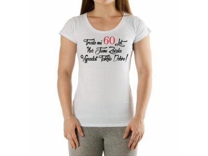 Tričko dámské Trvalo mi 60 let