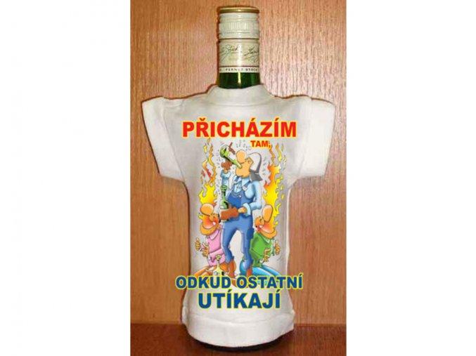 Tričko na lahev - Přicházím tam, odkud ostatní utíkají
