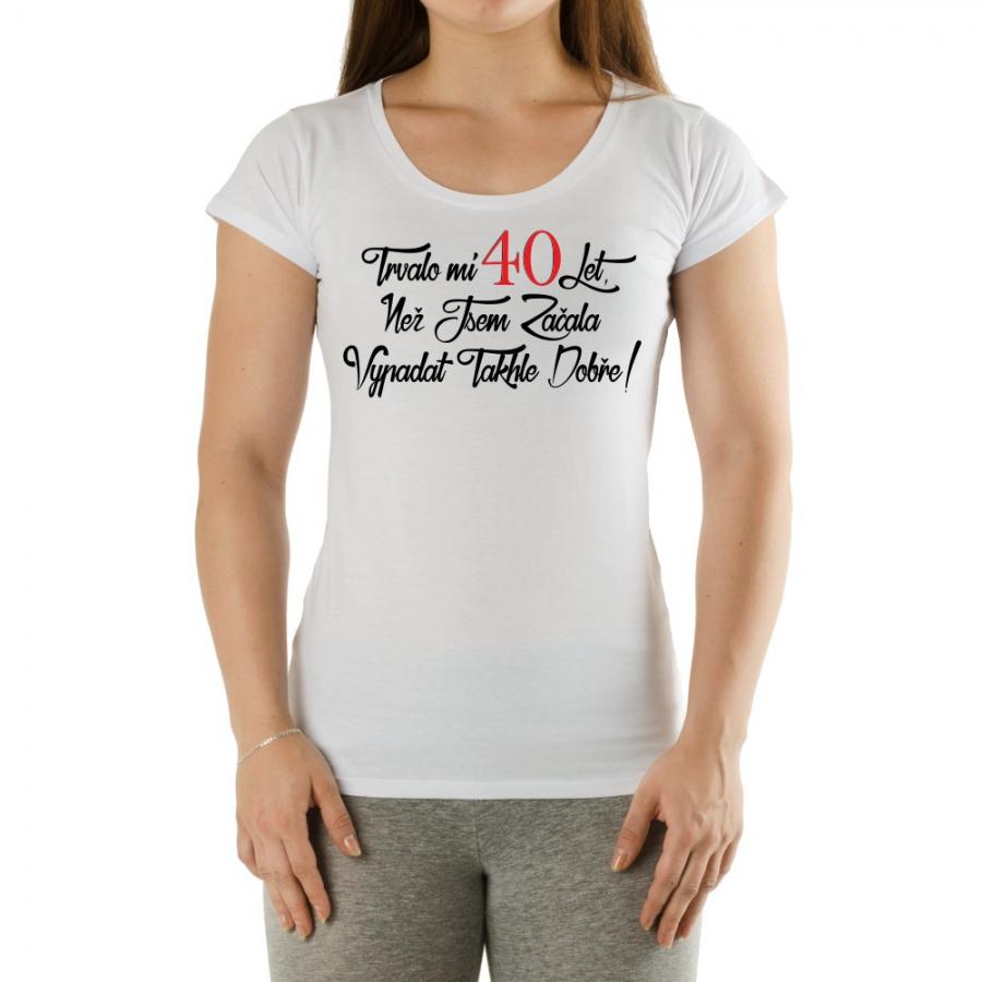 Tričko dámské - Trvalo mi 40 let Velikost: L