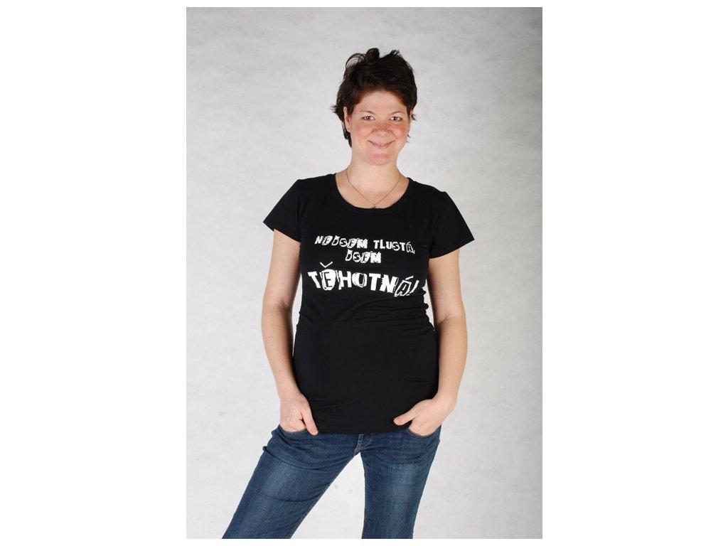 NEJSEM TLUSTÁ, JSEM TĚHOTNÁ! (těhotenské triko černé)