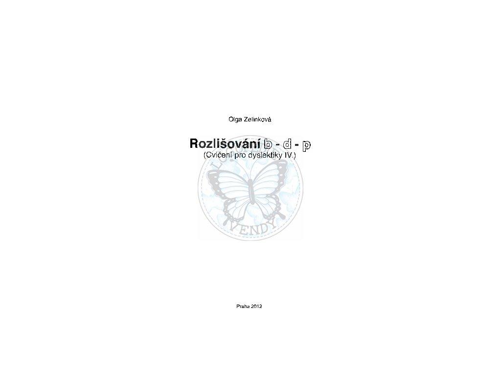 Cvičení pro dyslektiky IV. - Rozlišování b - d - p, O. Zelinková
