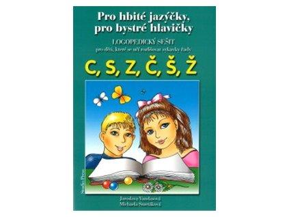 Pro hbité jazýčky, pro bystré hlavičky - logopedický sešit C, S, Z, Č, Š, Ž