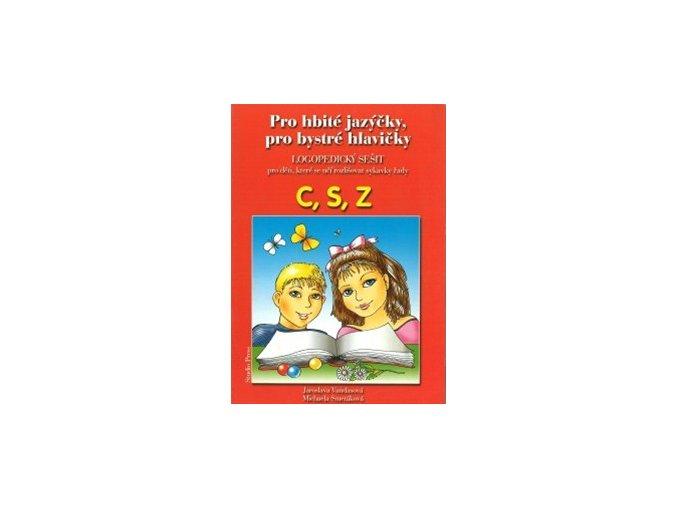 Pro hbité jazýčky, pro bystré hlavičky - logopedický sešit C, S, Z