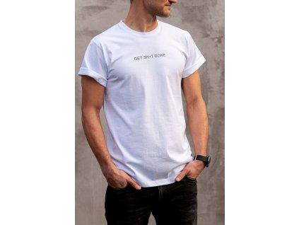 Bílé tričko - Get sh*t done