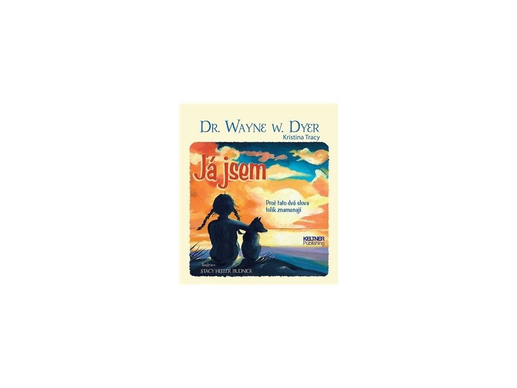 Já jsem (Wayne W. Dyer) - Keltner publishing