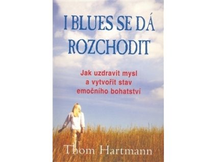 I blues se dá rozchodit (Thom Hartmann)