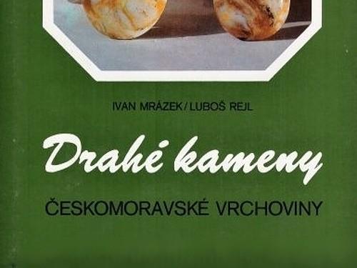 Drahé kameny Českomoravské vrchoviny - Ivan Mrázek, Luboš Rejl