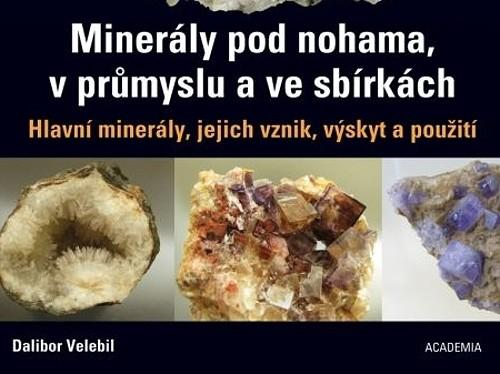 Minerály pod nohama, v průmyslu a ve sbírkách - Dalibor Velebil