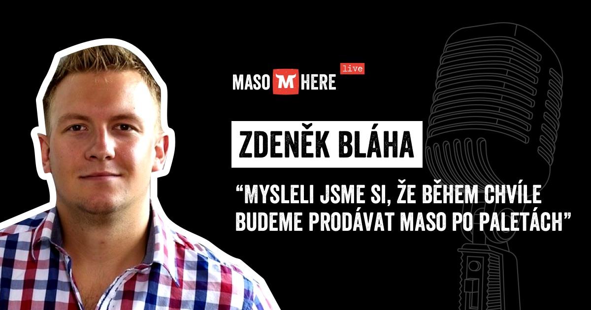 Zdeněk Bláha: Mysleli jsme si, že během chvíle budeme prodávat maso po paletách