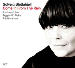 ACT Solveig Slettahjell – Come In From The Rain