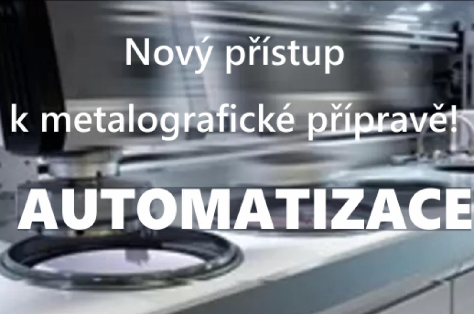Možnosti úplné automatizace přípravy metalografických vzorků pro malé i velké laboratoře.