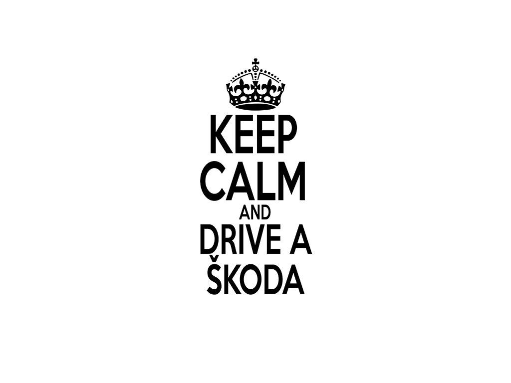 Keep calm and DRIVE A ŠKODA s