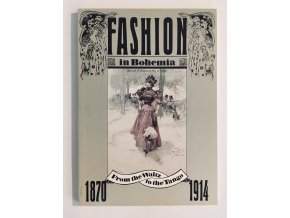 Fashion in Bohemia 1870 - 1914 - From the Waltz to th Tango