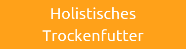 HOLISTISCHES TROCKENFUTTER