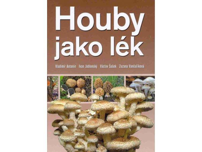 Houby jako lék (RNDr. V. Antonín, CSc., Ing. I. Jablonský, CSc., RNDr. V. Šašek, CSc., MUDr. Z. Vančuříková)