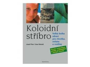 Koloidní stříbro - Velká kniha zdraví pro člověka, zvířata a rostliny (Josefa Pies, Uwe Reinelt)