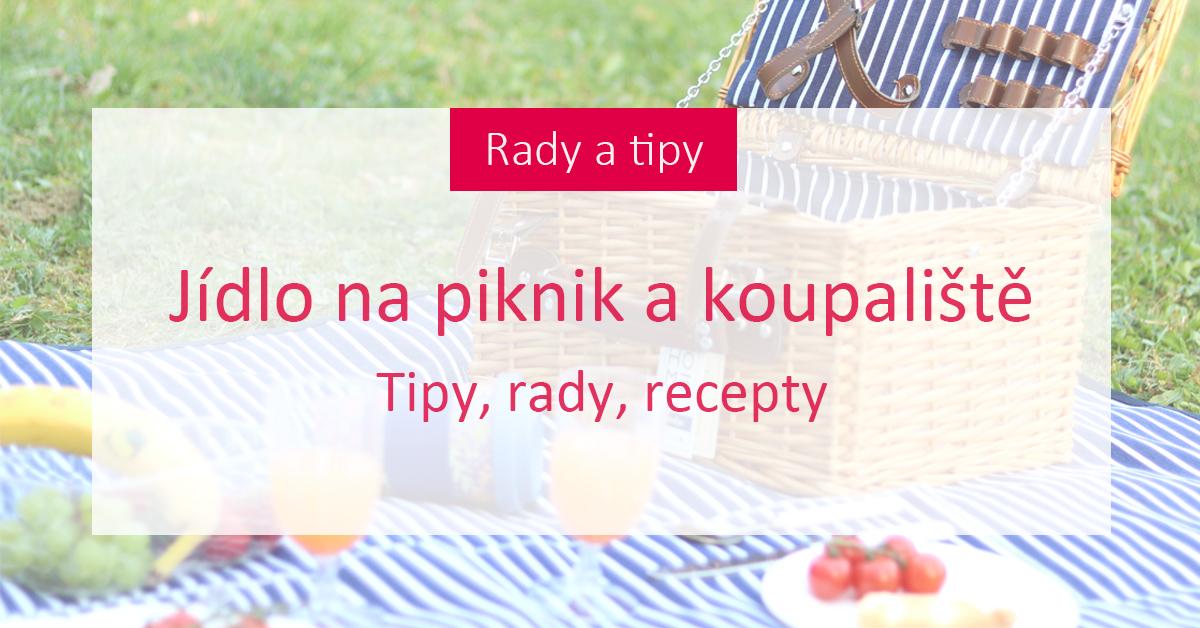 Jaké jídlo si vzít na piknik nebo koupaliště? Dáme vám tipy!