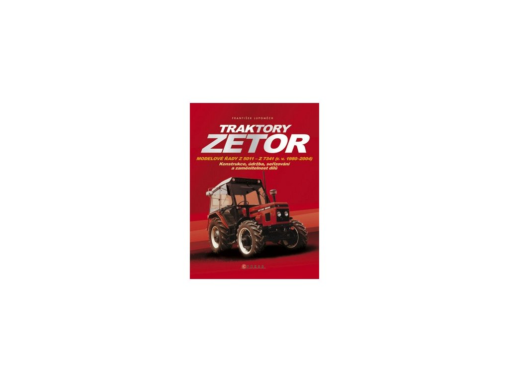 Traktory Zetor. Modelové řady Z 5011 - Z 7341 (r. v. 1980 - 2004)