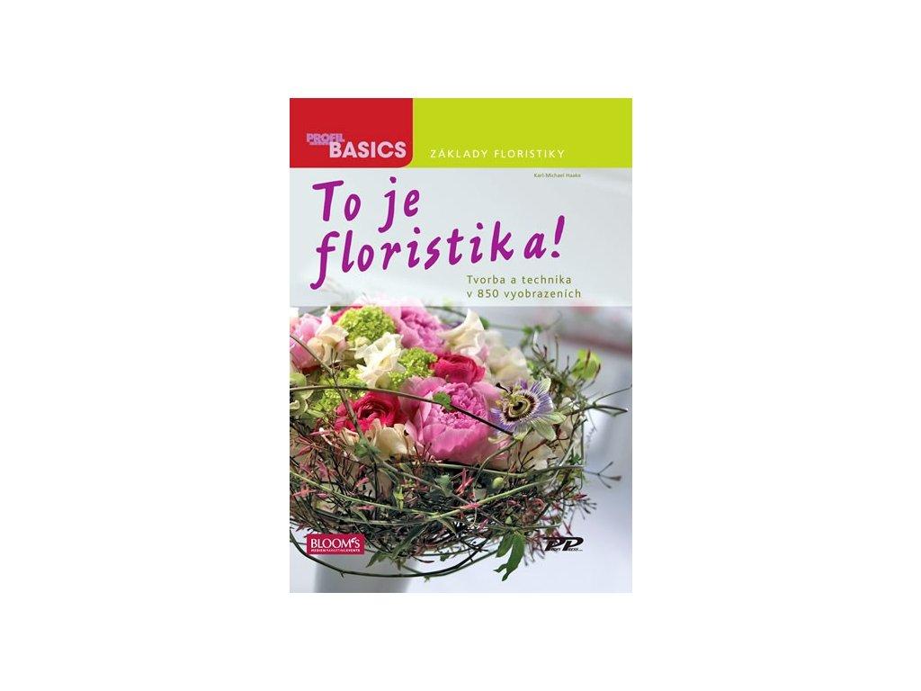 To je floristika! Tvorba a technika v 850 vyobrazeních